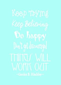 It Will All Work Out-- LDS quote - Hinckley