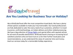 We at BirdCubeTravel offer the most competitive travel deals. We have a plenty of best options available to make your trip memorable.