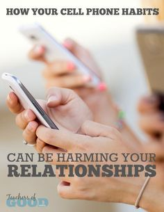 How Your Cell Phone Habits Can Be Harming Your Relationships - Learn how to ensure you are making your relationships more important than your phone, with tips that are easy to implement. | www.teachersofgoodthings.com