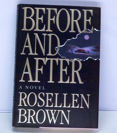 Like New 1992 1st Edition - Before and After by Rosellen Brown - Condition (Book/Dust Cover) LN/LN
