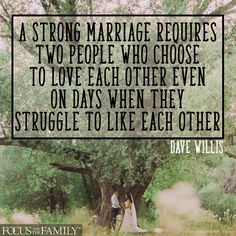 Dave-Willis-quote-focus-on-the-family-a-strong-marriage-requires-two-people-who-choose-to-love-each-other-even-on-days-when-they-struggle-to-like-each-other.jpg (960×960)