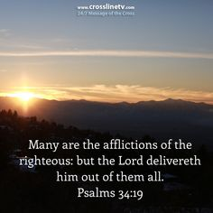 Many are the afflictions of the righteous: but the Lord delivereth him out of them all. Ps 34:19