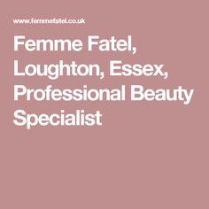 Femme Fatel, Loughton, Essex, Professional Beauty Specialist
