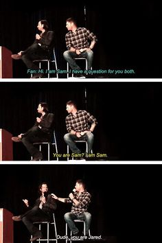 """""""Dude you are Jared!"""" Reminds me of Gen in The French Mistake: """"You have been Sam Winchester way to long."""" But honestly: never stop ^^"""