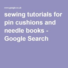 sewing tutorials for pin cushions and needle books - Google Search