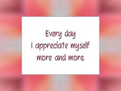 "Daily Affirmation for July 8, 2014  #affirmation  #inspiration - ""Every day I appreciate myself more and more."""