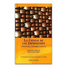 La ciencia de las impresiones. Supersticiones, costumbres y creencias – Hazrat Inayat Khan – SOFÍA Editores www.librosyeditores.com Editores y distribuidores.
