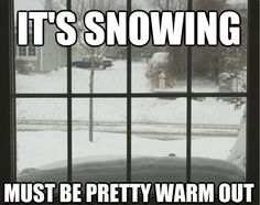 Life in Minnesota. For those of you who don't understand this, it can't snow below a certain temperature...