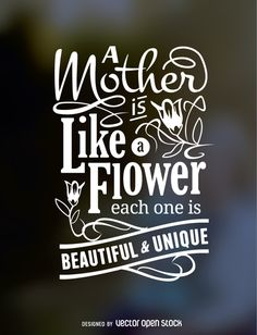 Typogaphic design for a mother's day gift with a lovely quote. Perfect for a delicate card or mini poster!