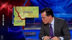 """""""The great state of Idaho, also known as the pillow Montana uses to practice kissing."""" -Stephen Colbert"""