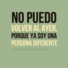 """""""No puedo volver al ayer, porque ya soy una persona diferente"""". #LewisCarroll #Citas #Frases @Candidman"""