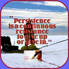 Persistence is a continuous resistance to give up or give in.