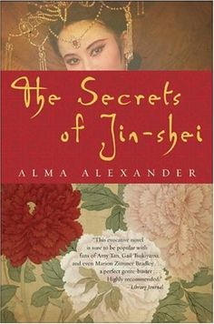 """The Secrets of Jin-shei by Alma Alexander.  """"The Secrets of Jin-shei is a complete original -- and a completely magical piece of writing.""""  ~Joanne Harris, author of CHOCOLAT"""