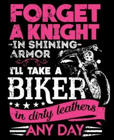 Forget A Knight In Shining Armor, I'll Take A Biker In Dirty Leathers Anyday (Ladies) Large design printed on the back, small emblem on the front left chest. Biker T-shirts, Biker Love, Biker Chick, Biker Girl, Biker Leather, Bike Quotes, Motorcycle Quotes, Motorcycle Tips, Ninja Motorcycle