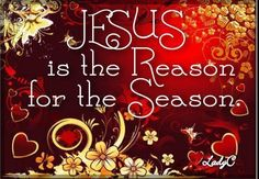 Let us remember the true meaning of Christmas. Happy Birthday, Jesus.