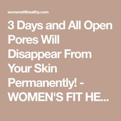 3 Days and All Open Pores Will Disappear From Your Skin Permanently! - WOMEN'S FIT HEALTHY