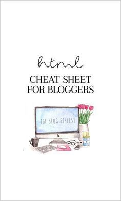 The HTML cheat sheet for lifestyle bloggers - copy and paste!