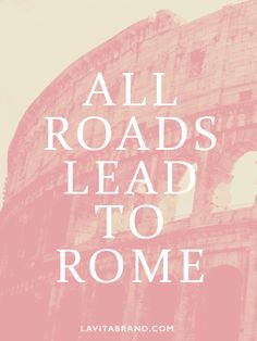 All roads lead to Rome quote. Travel quote. Inspiration