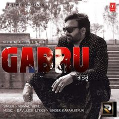 """Gabru Is The Song From Single Track Category.This Song Is Performed By """"Nirmal Sidhu""""."""