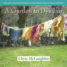 A Garden to Dye For: How to Use Plants from the Garden to Create Natural Colors for Fabrics & Fibers by Chris McLaughlin,http://www.amazon.com/dp/0985562285/ref=cm_sw_r_pi_dp_rFK-sb08G162KW9P