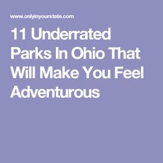 11 Underrated Parks In Ohio That Will Make You Feel Adventurous
