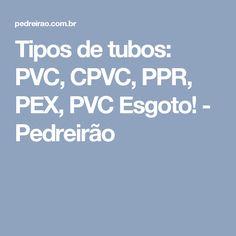 Tipos de tubos: PVC, CPVC, PPR, PEX, PVC Esgoto! - Pedreirão