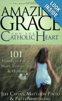 Amazing Grace for the Catholic Heart: 101 Stories of Faith, Hope, Inspiration & Humor (Amazing Grace Series): Jeff Cavins, Mathew Pinto, Pat...