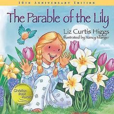 4 The Parable of the Lily~Christian Book~Easter~Liz Curtis Higgs~Ages 3-8