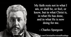 """Charles Haddon (CH) Spurgeon (19 June 1834 – 31 January 1892) was a British Particular Baptist preacher. Spurgeon remains highly influential among Christians of various denominations, among whom he is known as the """"Prince of Preachers"""". He was a strong figure in the Reformed Baptist tradition. Spurgeon produced powerful sermons of penetrating thought and precise exposition. Many Christians have discovered Spurgeon's messages to be among the best in Christian literature. Jesus Is Lord, Jesus Christ, Faith Quotes, Bible Quotes, Ch Spurgeon, Charles Spurgeon Quotes, Reformed Theology, God's Heart, Lutheran"""