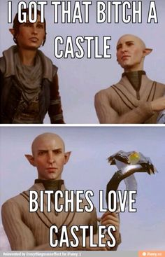 Bitches Love Castles XD | I'm laughing at this more than I should lol | Solas