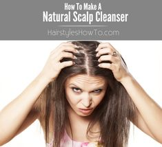 How To Make A Natural Scalp Cleanser - Quick & easy way to remove grime and product buildup from your scalp.