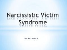 narcissistic-victim-syndrome-a-powerpoint-by-jeni-mawter by Jeni Mawter via Slideshare