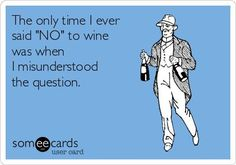 I never say no to wine!