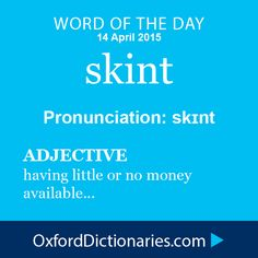skint (adjective): (Of a person) having little or no money available. Word of the Day for 14 April 2015. #skint #WOTD #WordoftheDay
