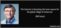 this quote explains how now a days we depend on the internet and in a few years we will become a town square which means town square is the most important part of the country and it does everything there, so we will be practically a village.