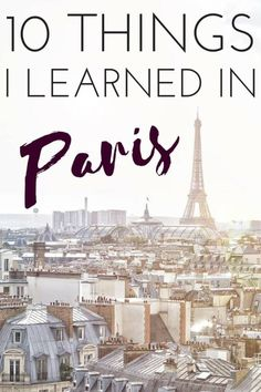 10 things I learned in Paris, France! (after living there for a year)