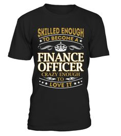 "# Finance Officer - Skilled Enough .  Special Offer, not available anywhere else!      Available in a variety of styles and colors      Buy yours now before it is too late!      Secured payment via Visa / Mastercard / Amex / PayPal / iDeal      How to place an order            Choose the model from the drop-down menu      Click on ""Buy it now""      Choose the size and the quantity      Add your delivery address and bank details      And that's it!"