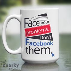 Face Your Problems Don't Facebook Them 15oz Mug by TheSnarkyShop