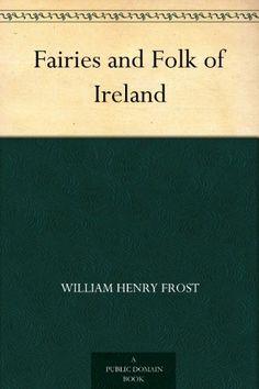 Fairies and Folk of Ireland von William Henry Frost, http://www.amazon.de/dp/B004TPUQTW/ref=cm_sw_r_pi_dp_LZazrb14TAK3N