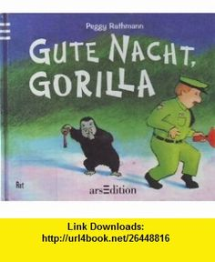 Good Night Gorilla (9783760710761) Peggy Rathmann , ISBN-10: 376071076X  , ISBN-13: 978-3760710761 ,  , tutorials , pdf , ebook , torrent , downloads , rapidshare , filesonic , hotfile , megaupload , fileserve