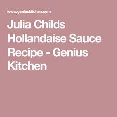 Julia Childs Hollandaise Sauce Recipe - Genius Kitchen