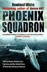 Phoenix Squadron: HMS Ark Royal, Britain's Last Top Guns and the Untold Story of Their Most Dramatic Mission by Rowland White