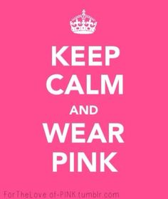 Keep calm and wear pink : )