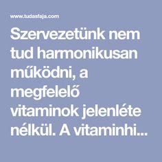 Szervezetünk nem tud harmonikusan működni, a megfelelő vitaminok jelenléte nélkül. A vitaminhiány, az egyoldalú táplálkozás eredményeként léphet