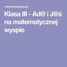 Klasa III - Ad@ i J@ś na matematycznej wyspie