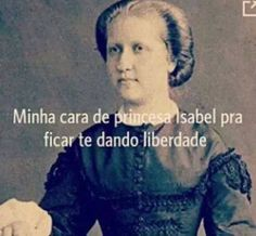 Princesa Isabel | Liberdade Funny Quotes, Funny Memes, Jokes, Frases Humor, Laugh A Lot, Oh My Love, Top Memes, Cool Animations, Bad Mood