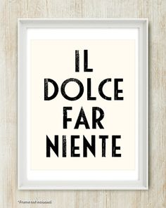 Il Dolce Far Niente - Gorgeous Italian quote meaning The Sweetness of Doing Nothing <3