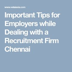 Important Tips for Employers while Dealing with a Recruitment Firm Chennai