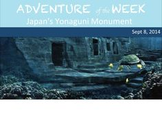 National Adventur Club's Adventure of the Week. Find out how to do this! Japan's Yonaguni Monuement https://www.facebook.com/NationalAdventureClub