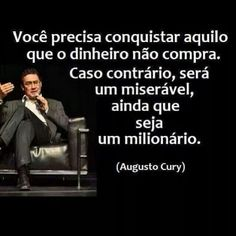 """Augusto Cury - What money does not buy """"You need to conquer what money does not buy, otherwise you will be a miserable even if you are a millionaire. New Funny Memes, Funny Facts, Funny Quotes, Favorite Quotes, Best Quotes, Text Pranks, Facts About Guys, Some Good Quotes, E-mail Marketing"""